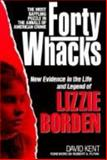 Forty Whacks : New Evidence in the Life and Legend of Lizzie Borden, Kent, David, 0899093515