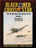 Black Cross/Red Star Vol. 2 : Resurgence, January-June 1942: the Air War over the Eastern Front, Bergstrom, Christer and Mikhailovich, Andrey, 0935553517