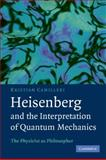Heisenberg and the Interpretation of Quantum Mechanics : The Physicist as Philosopher, Camilleri, Kristian, 1107403510