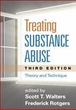 Treating Substance Abuse, Third Edition : Theory and Technique, Walters, Scott T. and Rotgers, Frederick, 1462513514