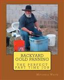 Backyard Gold Panning, the Perfect Part Time Job, Mitchell Waite, 1470053519
