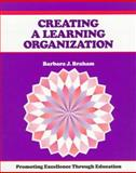 Creating a Learning Organization : Promoting Excellence Through Education, Braham, Barbara J., 1560523514