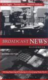 Broadcast News Handbook : Writing, Reporting, and Producing in a Converging Media World, Tuggle, C. A. and Carr, Forrest, 0072853514