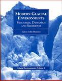 Modern Glacial Environments : Processes, Dynamics and Sediments, Menzies, John, 0750623519