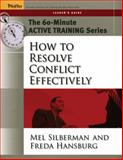 How to Resolve Conflict Effectively, Silberman, Melvin L. and Hansburg, Freda, 0787973513