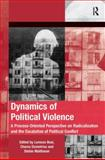 Dynamics of Political Violence : A Process-Oriented Perspective on Radicalization and the Escalation of Political Conflict, Bosi, Lorenzo and Malthaner, Stefan, 1409443515