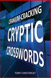 Cranium-Cracking Cryptic Crosswords, Tony Chesterley, 1470043513