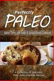 Perfectly Paleo - Baked Treats and Sweet and Savory Breads Cookbook, Perfectly Perfectly Paleo, 1500283517