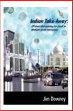 Indian Take-Away : Offshore Outsourcing for Small to Medium-Sized Enterprises, Downey, Jim, 1905363516