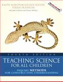 Teaching Science for All Children : Inquiry Methods for Constructing Understanding, Martin, Ralph and Sexton, Colleen, 0205593518