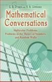 Mathematical Conversations : Multicolor Problems, Problems in the Theory of Numbers, and Random Walks, Dynkin, E. B. and Uspenskii, V. A., 0486453510