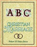 The ABCs of Christian Marriage, Debra F. Bruce and Robert Bruce, 057005351X