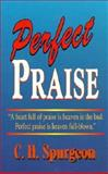 Perfect Praise, Charles H. Spurgeon, 0883683512