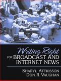 Writing Right for Broadcast and Internet News, Attkisson, Sharyl and Vaughan, Don R., 0205343511