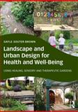 Landscape and Urban Design for Health and Well-Being : Using Healing, Sensory and Therapeutic Gardens, Souter-Brown, Gayle, 0415843510