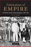 Fabrication of Empire : The British and the Uganda Kingdoms, 1890-1902, Low, D. A., 0521843510
