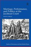 Marriage, Performance and Politics in the Jacobean Court, Curran, Kevin, 0754663515
