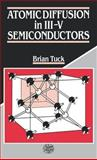 Atomic Diffusion in III-V Semiconductors, Tuck, Brian, 0852743513