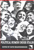 Political Humor under Stalin : An Anthology of Unofficial Jokes and Anecdotes, David Brandenberger, 0893573515