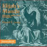 Elijah's Mantle : Pilgrimage, Politics and Proclamation, Lewis, Harold T., 0898693519