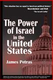 The Power of Israel in the United States, James Petras, 0932863515