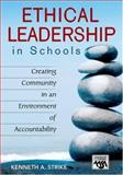 Ethical Leadership in Schools : Creating Community in an Environment of Accountability, Strike, Kenneth A., 1412913519