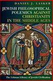 Jewish Philosophical Polemics Against Christianity in the Middle Ages : With a New Introduction, Lasker, Daniel, 1904113516