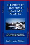 The Roots of Terrorism in Israel and Palestine, Whitfield, Geoffrey V., 0979793513