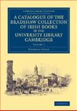 A Catalogue of the Bradshaw Collection of Irish Books in the University Library Cambridge, Sayle, Charles, 1108073514