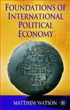 Foundations of International Political Economy, Watson, Matthew, 140391351X