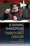 Screening Shakespeare in the Twenty-First Century, Burnett, Mark Thornton and Wray, Romona, 0748623515