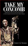 Take My Coxcomb : Shakespeare's Clown-Servants from Late Feudal to Proto-Capitalist Economies in Early Modern England, Everett G. Neasman, G. Neasman and Everett G. Neasman, 1440153515