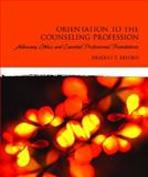 Orientation to the Counseling Profession : Advocacy, Ethics, and Essential Professional Foundations, Erford, Bradley, 0132283514