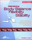 Maintaining Body Balance, Flexibility and Stability : A Practical Guide to the Prevention and Treatment of Musculoskeletal Pain and Dysfunction, Chaitow, Leon, 0443073511