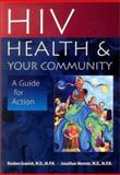 HIV, Health and Your Community : A Guide for Action, Granich, Reuben and Mermin, Jonathan, 0804733511