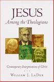 Jesus among the Theologians : Contemporary Interpretations of Christ, La Due, William J., 1563383519