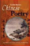 Chinese Through Poetry : An Introduction to the Language and Imagery of Traditional Verse, Barnes, Archie, 1904623514
