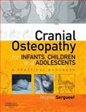 Cranial Osteopathy for Infants, Children and Adolescents : A Practical Handbook, Sergueef, Nicette, 0443103526
