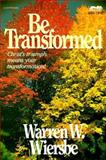 Be Transformed, Warren W. Wiersbe, 0896933520