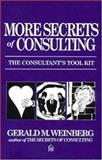 More Secrets of Consulting : The Consultants Toolkit, Weinberg, Gerald M., 0932633528