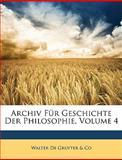Archiv Für Geschichte Der Philosophie, Volume 12, Walter De Gruyter &. Co and Walter De Gruyter & Co, 1149063521