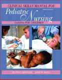 Pediatric Nursing Clinical Skills Manual, Ball, Jane W. and Bindler, Ruth C., 0130483524