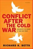 Conflict after the Cold War : Arguments on Causes of War and Peace, Betts, Richard K., 0205583520