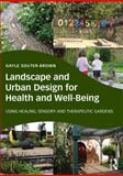 Landscape and Urban Design for Health and Well-Being : Using Healing, Sensory and Therapeutic Gardens, Souter-Brown, Gayle, 0415843529