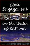 Civic Engagement in the Wake of Katrina, Koritz, Amy and Sanchez, George J., 0472033522