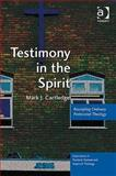 Testimony in the Spirit : Rescripting Ordinary Pentecostal Theology, Cartledge, Mark John, 0754663523