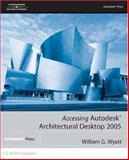 Accessing Autodesk Architectural Desktop 2005, Wyatt, William, 1401883524