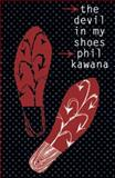The Devil in My Shoes, Kawana, Phil, 1869403525