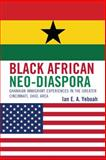 Black African Neo-Diaspora : Ghanaian Immigrant Experiences in the Greater Cincinnati, Ohio, Area, Yeboah, Ian E. a., 0739113526