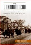 The Unknown Dead : Civilians in the Battle of the Bulge, Schrijvers, Peter, 0813123526
